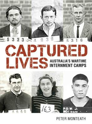 Captured Lives: Australia's Wartime Internment Camps by Dr Peter Monteath