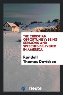 Christian Opportunity by Randall Thomas Davidson