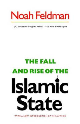 The Fall and Rise of the Islamic State by Noah Feldman