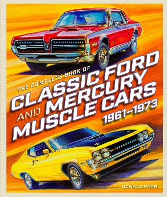 The Complete Book of Classic Ford and Mercury Muscle Cars by Donald Farr