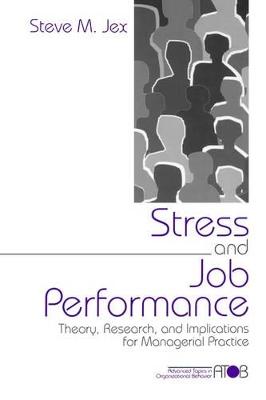 Stress and Job Performance by Steve M. Jex