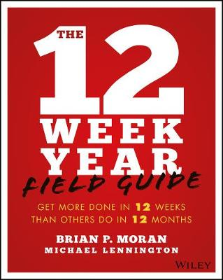 The 12 Week Year Study Guide by Brian P. Moran