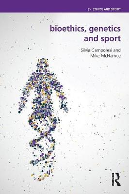 Bioethics, Genetics and Sport by Silvia Camporesi