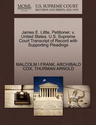 James E. Little, Petitioner, V. United States. U.S. Supreme Court Transcript of Record with Supporting Pleadings by Malcolm I Frank