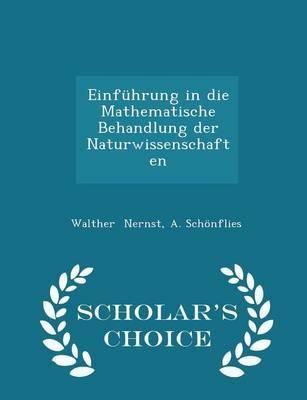 Einfuhrung in Die Mathematische Behandlung Der Naturwissenschaften - Scholar's Choice Edition by A. Walther