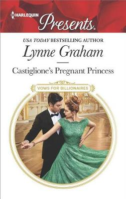 Castiglione's Pregnant Princess by Lynne Graham