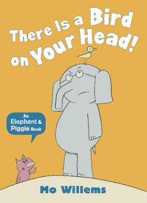 There Is a Bird on Your Head! by Mo Willems