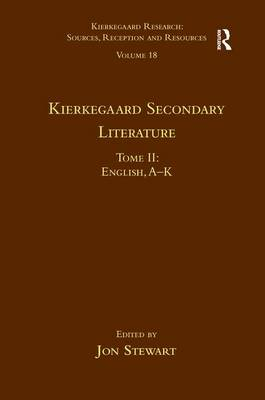 Kierkegaard Secondary Literature  Volume 18, Tome II by Jon Stewart