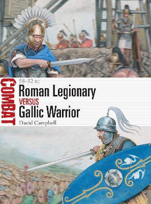 Roman Legionary vs Gallic Warrior: 58-52 BC by David Campbell
