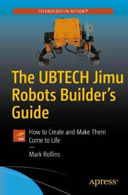 The UBTECH Jimu Robots Builder's Guide by Mark Rollins