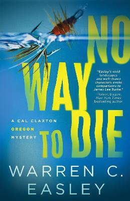 No Way to Die: A Cal Claxton Oregon Mystery by Warren C. Easley