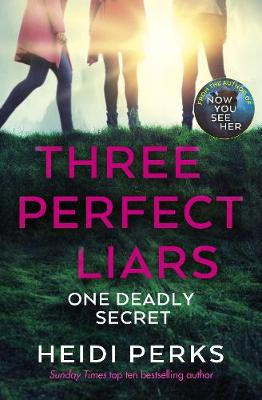 Three Perfect Liars: from the author of Richard & Judy bestseller Now You See Her by Heidi Perks