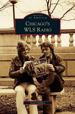 Chicago's Wls Radio by Scott Childers