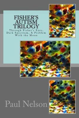 Fisher's Autism Trilogy by Paul C Nelson