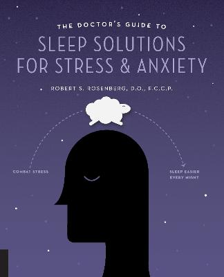 The Doctor's Guide to Sleep Solutions for Stress and Anxiety by Robert S. Rosenberg