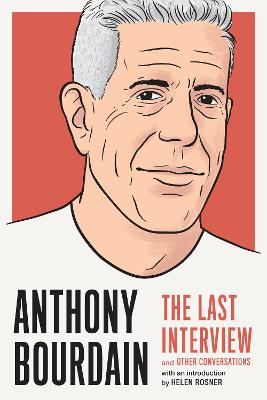 Anthony Bourdain: The Last Interview: And Other Conversations by Anthony Bourdain