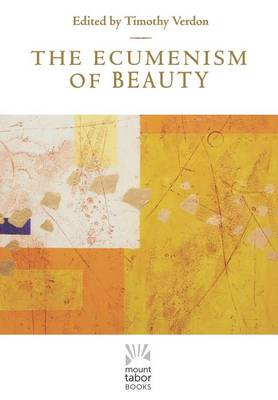 Ecumenism of Beauty by Timothy Verdon