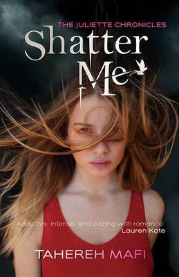 Shatter Me: the Juliette Chronicles Book 1 by Tahereh Mafi