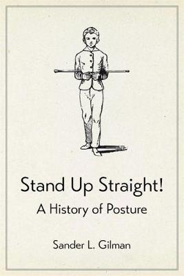 Stand Up Straight! by Sander L. Gilman