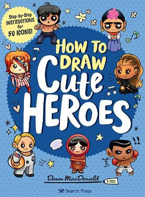 How to Draw Cute Heroes: Step-By-Step Instructions for 50 Icons! book