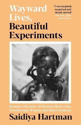 Wayward Lives, Beautiful Experiments: Intimate Histories of Riotous Black Girls, Troublesome Women and Queer Radicals book