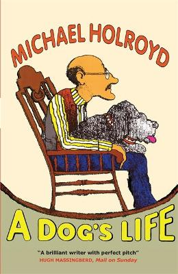 A Dog's Life by Michael Holroyd