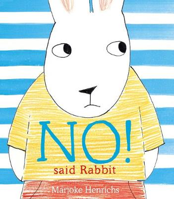No! Said Rabbit by Marjoke Henrichs