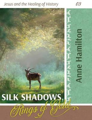 Silk Shadows, Rings of Gold: Jesus and the Healing of History 03 book