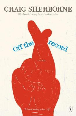 Off the Record: A Novel by Craig Sherborne