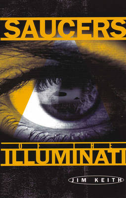 Saucers of the Illuminati by Jim Keith