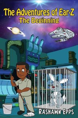 The Adventures of Ear Z; The Beginning by Rashawn Epps