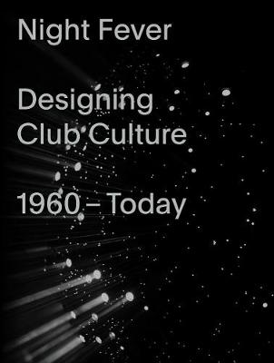 Night Fever: A Design History of Club Culture by Mateo Kries