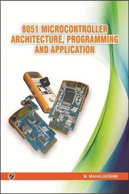 8051 Microcontroller Architecture, Programming and Application by M. Mahalakshmi