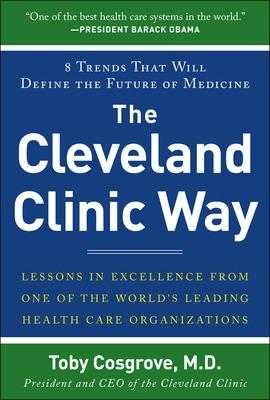 The Cleveland Clinic Way: Lessons in Excellence from One of the World's Leading Health Care Organizations by Toby Cosgrove
