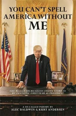 You Can't Spell America Without Me by Alec Baldwin