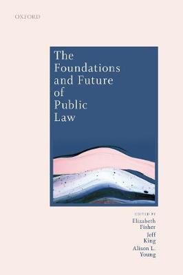 The Foundations and Future of Public Law: Essays in Honour of Paul Craig by Elizabeth Fisher