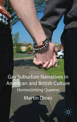 Gay Suburban Narratives in American and British Culture by Martin Dines