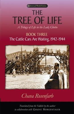 The The Tree of Life The Tree of Life Bk. 3; Cattle Cars are Waiting, 1942-1944 Cattle Cars are Waiting, 1942-1944 Bk. 3 by Chava Rosenfarb