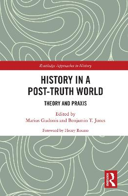 History in a Post-Truth World: Theory and Praxis book