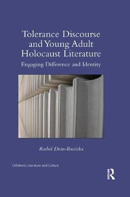 Tolerance Discourse and Young Adult Holocaust Literature: Engaging Difference and Identity by Rachel Dean-Ruzicka