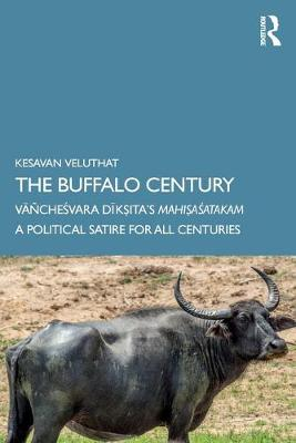 The Buffalo Century: Vanchesvara Diksita's Mahisasatakam: A Political Satire for All Centuries by Kesavan Veluthat