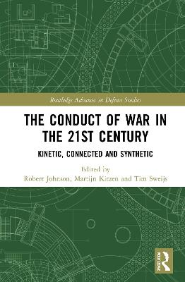 The Conduct of War in the 21st Century: Kinetic, Connected and Synthetic book