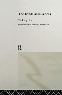 The Triads as Business by Yiu-kong Chu