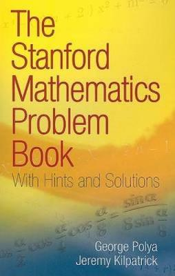 The Stanford Mathematics Problem Book by George Polya