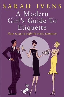 Modern Girl's Guide To Etiquette by Sarah Ivens