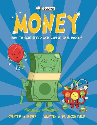 Basher Money: How to Save, Spend and Manage Your Moolah! book