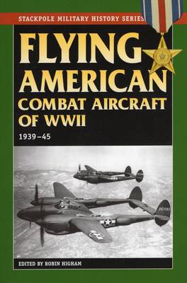 Flying American Combat Aircraft of World War 2 by Carol Williams