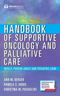 Handbook of Supportive Oncology and Palliative Care: Whole-Person Adult and Pediatric Care by Ann Berger