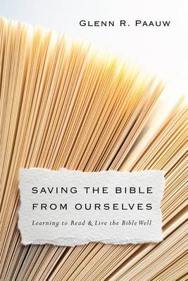 Saving the Bible from Ourselves by Glenn R Paauw