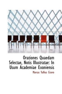 Orationes Quaedam Selectae, Notis Illustratae: In Usum Academiae Exoniensis by Marcus Tullius Cicero